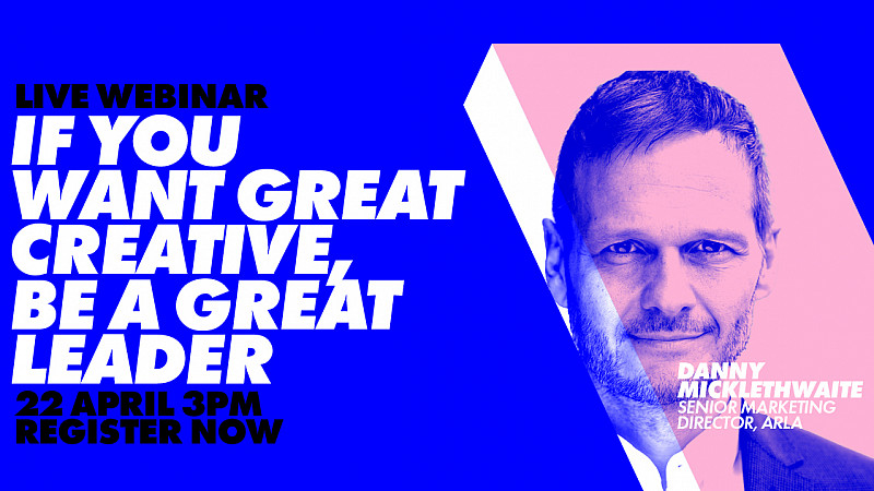 Creative Courage: If you want great creative, be a great leader with Danny Micklethwaite from Arla